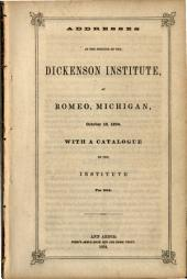 Addresses at the Opening of the Dickenson Institute at Romeo, Michigan, October 18, 1854. With a Catalogue of the Institute for 1854