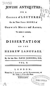 Jewish Antiquities Or a Course of Lectures on the Three First Books of Godwin's Moses and Aaron: To which is Annexed, a Dissertation on the Hebrew Language