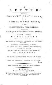 A Letter from a Country Gentleman to a Member of Parliament, on the Present State of Public Affairs, in which the Object of the Contending Parties, and the Following Characters are Particularly Considered; the Dukes of Norfolk, Portland and Northumberland, the Houses of Devonshire and Russel, ... Mrs. Fitzherbert and ... the Prince of Wales