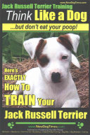 Jack Russell Terrier Trainin  Think Like a Dog  But Don t Eat Your Poop  PDF