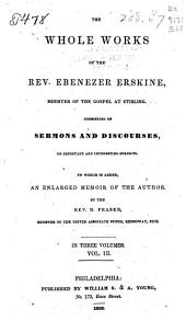 The Whole Works of the Rev. Ebenezer Erskine, Minister of the Gospel at Stirling: Consisting of Sermons and Discourses, on Important and Interesting Subjects. To which is Added, an Enlarged Memoir of the Author, by D. Fraser, Volume 3