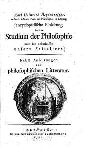 Karl Heinrich Heydenreichs Encyclopädische Einleitung in das Studium der Philosophie nach den Bedürfnissen unsers Zeitalters: nebst Anleitungen zur philosophischen Literatur