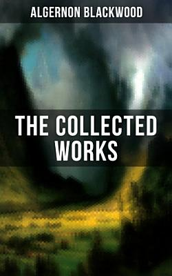 The Collected Works of Algernon Blackwood