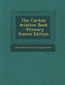 The Curtiss Aviation Book - Primary Source Edition