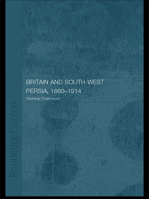 Britain and South West Persia 1880 1914 PDF