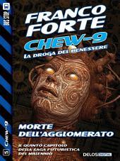 Morte dell'Agglomerato: Chew-9 5