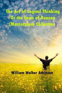 The Art of Logical Thinking Or the Laws of Reason  Masterpiece Collection  PDF