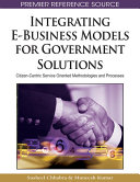 Integrating E-Business Models for Government Solutions: Citizen-Centric Service Oriented Methodologies and Processes