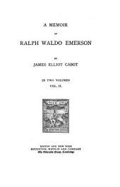 The Works of Ralph Waldo Emerson: A memoir of Ralph Waldo Emerson
