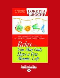 Relax You May Only Have a Few Minutes Left  Using the Power of Humor to Overcome Stress in Your Life and Work PDF