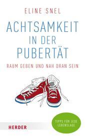 Achtsamkeit in der Pubertät: Raum geben und nah dran sein