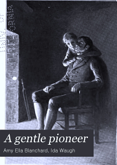 A Gentle Pioneer: Being the Story of the Early Days in the New West