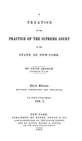 A Treatise on the Practice of the Supreme Court of the State of New York: Volume 1