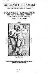 Iōannu Grammatiku Alexandreōs Tu Philoponu Kata Proklu Peri Aidiotētos Kosmu. Ioannis Grammatici Philoponi Alexandrini Contra Proclvm De Mvndi Aeternitate