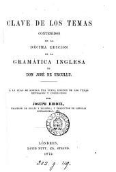 Clave de los temas contenidos en la décima edicion de la Gramática inglesa. À la cual se agrega una nueva ed. de los temas revisados por J. Riddel