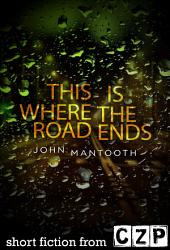 This is Where the Road Ends: Short Story