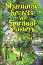 Shamanic Secrets for Spiritual Mastery