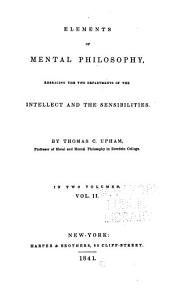 Elements of Mental Philosophy Enbracing the Two Departments of the Intellect and the Sensibilities: Volume 2