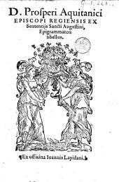 D. Prosperi Aquitanici episcopi regiensis Ex Sentensijs sancti Augustini, Epigrammaton libellus