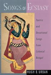 Songs of Ecstasy: Tantric and Devotional Songs from Colonial Bengal
