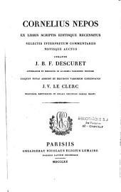 Cornelius Nepos, ex libris scriptis editisque recensitus, selectis interpretum commentariis novisque auctus, curante J. B. F. Descuret,... aliquot notas addidit et excursus variorum concinnavit J. V. Le Clerc,...