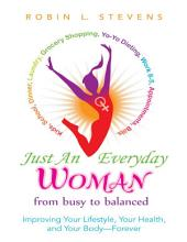 Just an Everyday Woman: Improving Your Lifestyle, Your Health, and Your Body — Forever