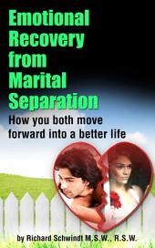 Emotional Recovery from Marital Separation: How You Both Move Forward Into a Better Life