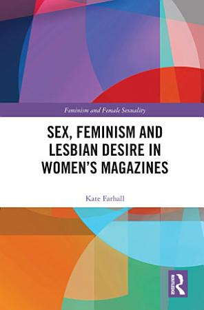 Sex  Feminism and Lesbian Desire in Women   s Magazines PDF