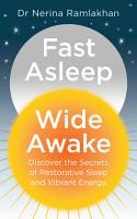 Fast Asleep  Wide Awake  Discover the secrets of restorative sleep and vibrant energy PDF