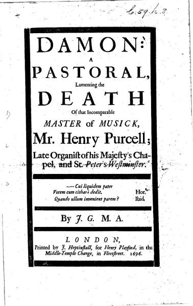 Download Damon  a pastoral  lamenting the death of that Incomparable Master of Musick  Mr  Henry Purcell     By J  G   M A   John Gilbert  of Christ s College  Cambridge   Book
