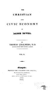 The Christian and Civic Economy of Large Towns: Volume 2