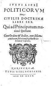 Politicorum sive civilis doctrinae libri sex: qui ad principatum maxime spectant