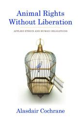 Animal Rights Without Liberation Book PDF