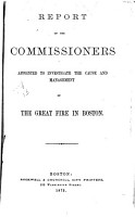 Report of the Commissioners Appointed to Investigate the Cause and Management of the Great Fire in Boston PDF