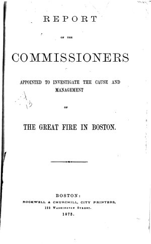 Report of the Commissioners Appointed to Investigate the Cause and Management of the Great Fire in Boston