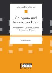 Gruppen- und Teamentwicklung: Probleme von Cultural Diversity in Gruppen und Teams