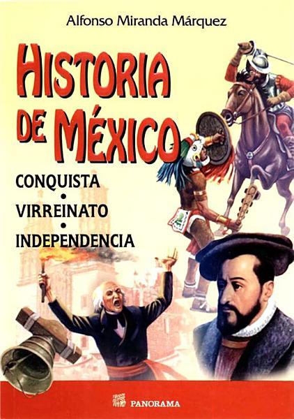Historia De M Xico Conquista Virreinato Independencia
