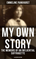 MY OWN STORY  The Memoirs of an Influential Suffragette  Illustrated Edition  PDF