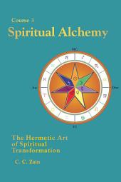 CS03 Spiritual Alchemy: The Hermetic Art of Spiritual Transformation