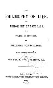 The Philosophy of Life, and Philosophy of Language: In a Course of Lectures