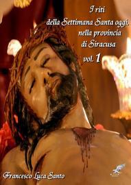 I Riti Della Settimana Santa Oggi  Nella Provincia Di Siracusa Volume 1