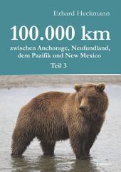 100.000 km zwischen Anchorage, Neufundland, dem Pazifik und New Mexico -: Teil 3