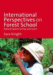 International Perspectives on Forest School: Natural Spaces to Play and Learn