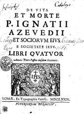De Vita Et Morte P. Ignatii Azevedii Et Sociorvm Eivs E Societate Iesv Libri Qvator