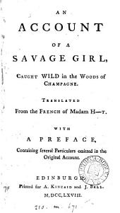 An account [by C.M. de la Condamine?] of a savage girl [M.A. Memmie le Blanc] caught wild in the woods of Champagne, tr. from the Fr. of madam H-t