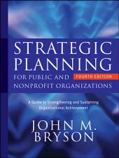 Strategic Planning for Public and Nonprofit Organizations: A Guide to Strengthening and Sustaining Organizational Achievement, Edition 4