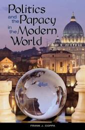 Politics and the Papacy in the Modern World