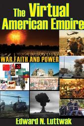 The Virtual American Empire: War, Faith, and Power