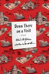 Down There on a Visit: A Novel