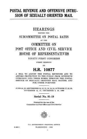 Postal Revenue and Offensive Intrusion of Sexually Oriented Mail  Hearings Before the Subcommittee on Postal Rates     91 1  on H R  10877  June 24  25  Sept  10  12  15  16  19  24  Oct  17  22  29  Nov  12  17  Dec  3  10  1969